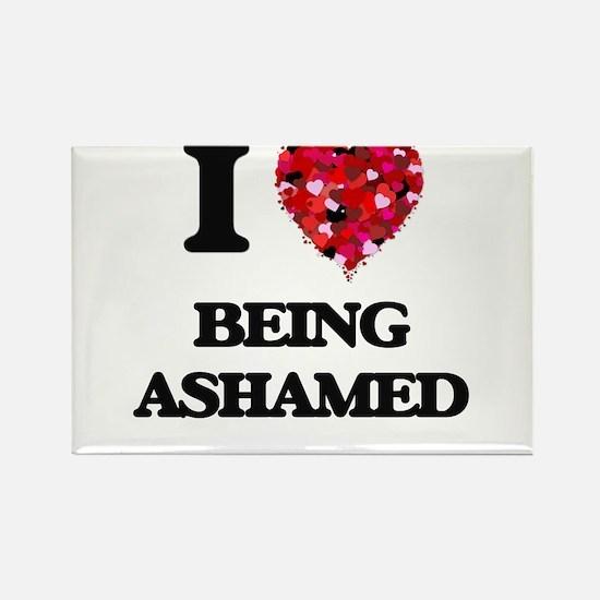 I Love Being Ashamed Magnets