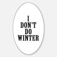 I Don't Do Winter Sticker (Oval)