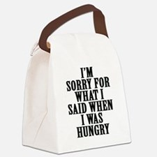 I'm Sorry For What I Said When I  Canvas Lunch Bag
