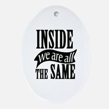 Inside We Are All The Same Oval Ornament