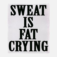 Sweat Is Fat Crying Throw Blanket