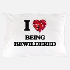 I Love Being Bewildered Pillow Case