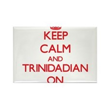 Keep Calm and Trinidadian ON Magnets