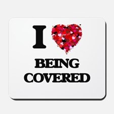 I love Being Covered Mousepad