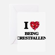 I love Being Crestfallen Greeting Cards