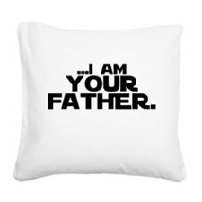 ...I Am Your Father. Square Canvas Pillow