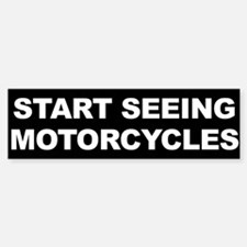 Start Seeing Motorcycles Bumper Bumper Bumper Sticker