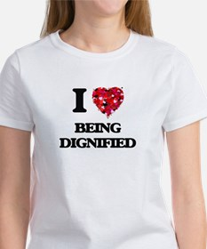I Love Being Dignified T-Shirt
