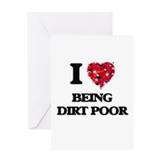 I Love Being Dirt Poor Greeting Cards