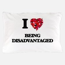 I Love Being Disadvantaged Pillow Case
