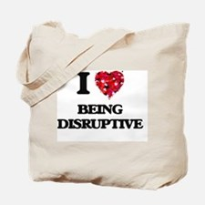 I Love Being Disruptive Tote Bag