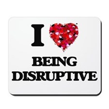I Love Being Disruptive Mousepad