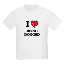 I Love Being Dogged T-Shirt