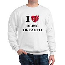 I Love Being Dreaded Sweatshirt