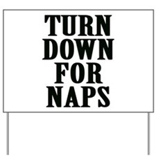 Turn Down For Naps Yard Sign