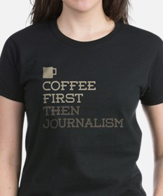 Coffee Then Journalism T-Shirt