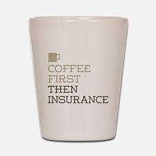 Coffee Then Insurance Shot Glass