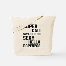 Super Cali Swagilistic Sexy Hella Dopenes Tote Bag