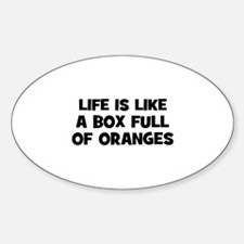 life is like a box full of or Oval Decal