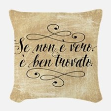 Se Non E Vero E Ben Trovato Woven Throw Pillow
