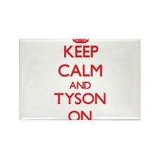 Keep Calm and Tyson ON Magnets