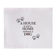 A house is not a home without a DOG Throw Blanket