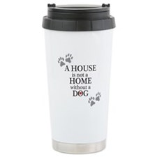 A house is not a home without a DOG Travel Mug