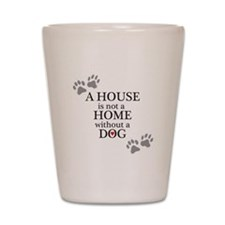 A house is not a home without a DOG Shot Glass