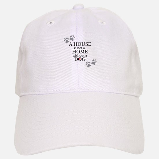 A house is not a home without a DOG Baseball Baseball Baseball Cap