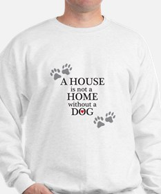 A house is not a home without a DOG Sweatshirt