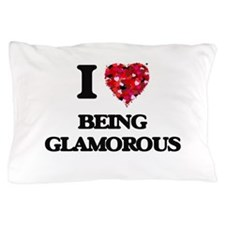 I Love Being Glamorous Pillow Case