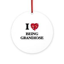 I Love Being Grandiose Ornament (Round)