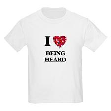 I Love Being Heard T-Shirt