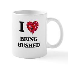 I Love Being Hushed Mugs