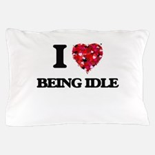 I Love Being Idle Pillow Case