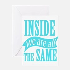 Inside We Are All The Same Greeting Cards