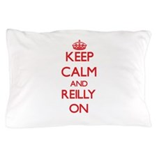 Keep Calm and Reilly ON Pillow Case