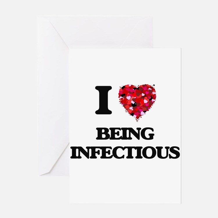 I Love Being Infectious Greeting Cards