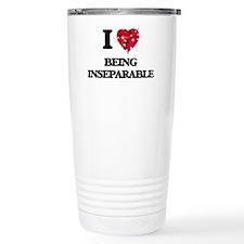 I Love Being Inseparabl Travel Mug