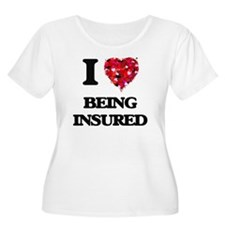 I Love Being Insured Plus Size T-Shirt