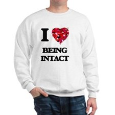 I Love Being Intact Sweatshirt