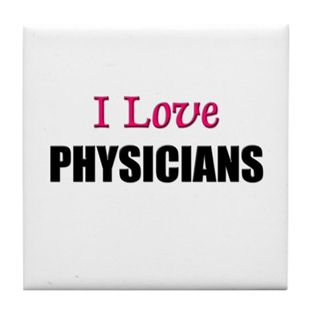 I Love PHYSICIANS Tile Coaster