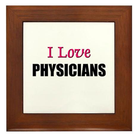 I Love PHYSICIANS Framed Tile