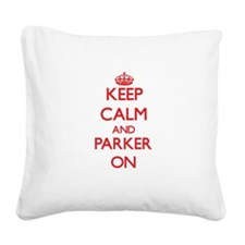 Keep Calm and Parker ON Square Canvas Pillow