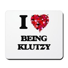I Love Being Klutzy Mousepad