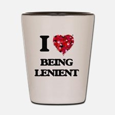I Love Being Lenient Shot Glass