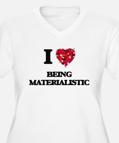 I Love Being Materialistic Plus Size T-Shirt