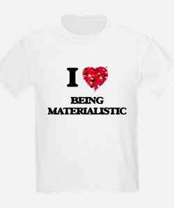 I Love Being Materialistic T-Shirt