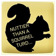 Nuttier Than a Squirrel Turd Poster
