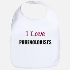 I Love PHRENOLOGISTS Bib